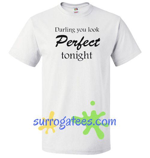Darling You Look Perfect Tonight Ed Sheeran Music Lyrics T Shirt Best Clothes Of This Year