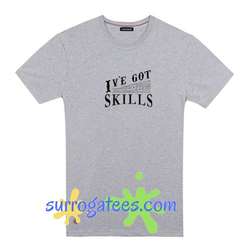 3e186a4e Day Gift Ideas Daddy Shirt Father T Shirt I've Got Mad Dad Skills Mens