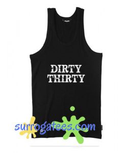 Dirty Thirty Tank Top For 30th Birthday