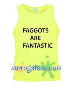 Faggots Are Fantastic Tanktop
