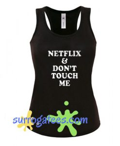 Netflix & Don't Touch Me Tank Top
