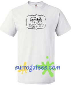 What is nanatude you ask T Shirt