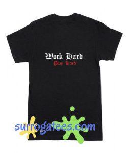 Work Hard Play Hard T Shirt gift shirt adult unisex tees custom clothing