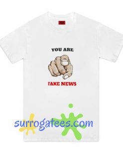 You Are Fake News Donald Trump T-Shirt
