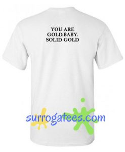 You Are Gold Baby Solid Gold Back T Shirt