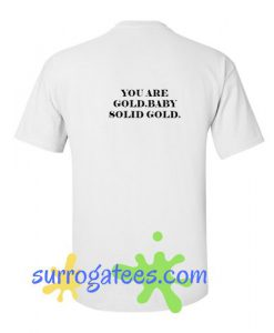 You Are Gold Baby T-Shirt