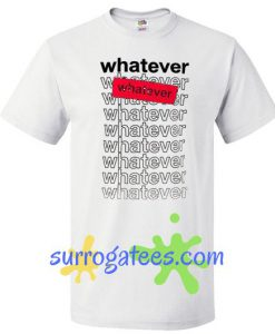 whatever whatever graphic t shirt