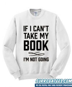 If I Can't Take My Book Sweatshirt