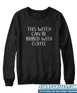 This Witch Can Be Bribed With Coffee Sweatshirt