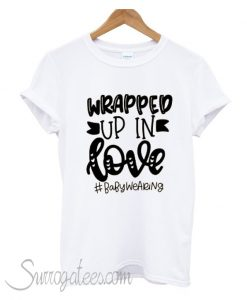 Wrapped Up In Love T-Shirt
