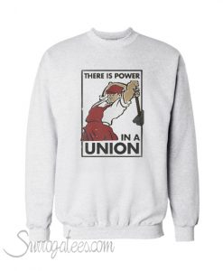 there Is Power in A Union Sweatshirt