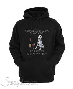 A woman cannot survive on wine alone she also needs a Dalmatian Hoodie