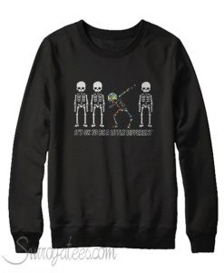 Autism Dabbing Skeleton its ok to be a little different Sweatshirt