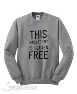 This sweatshirt is gluten free sweatshirt