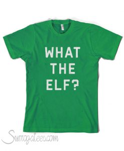What The Elf T SHirt