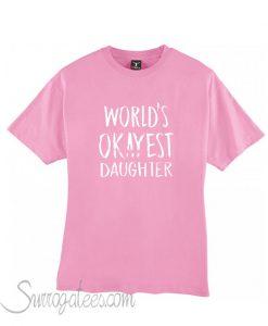 World Okayest Daughter T Shirt