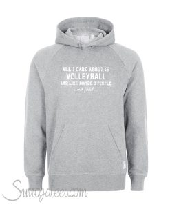 All i care about is volleyball Hoodie