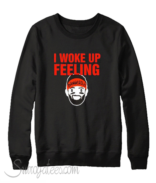 3630345c019 Baker Mayfield I Woke Up Always Feeling Dangerous Sweatshirt