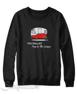 Thou shall not poop in the camper Sweatshirt