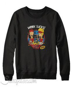 Work Sucks Sweatshirt