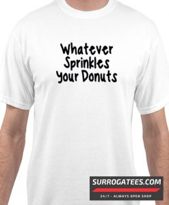 whatever sprinkles your donuts matching tshirt