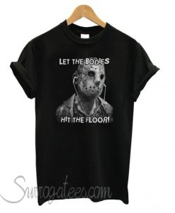 Jason Let The Bodies Hit The Floor matching T shirt