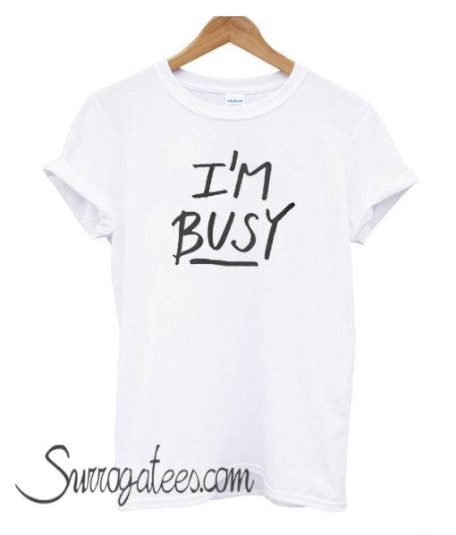 'I'm Busy' Lettering matching t-shirt