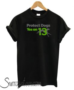 Protect Dogs - YesOn13 matching T-Shirt