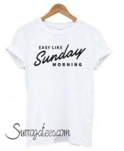 Easy Like Sunday Morning White matching T shirt