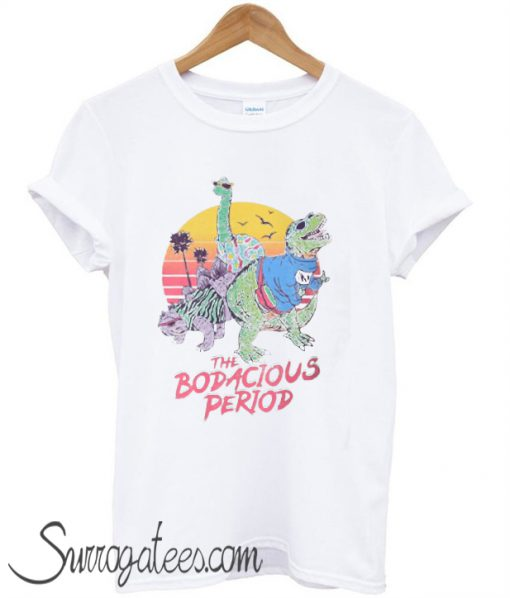 The Bodacious Period matching T-Shirt