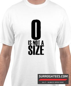 0 Is Not A Size matching T-SHIRT