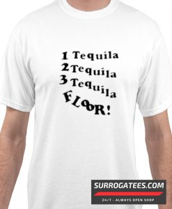 1 Tequila 2 Tequila 3 Tequila Floor matching T-SHIRT