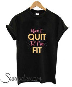 Won't Quit Til I'm Fit matching T Shirt