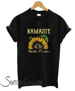 Yoga sunflower Namaste mother fuckers matching T-shirt