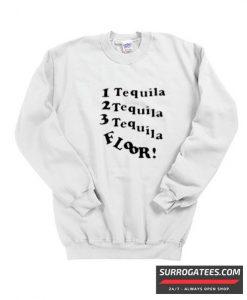 1 Tequila 2 Tequila 3 Tequila Floor matching Sweatshirt