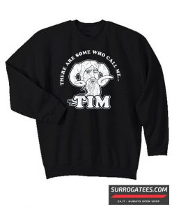 There Are Some Who Call Me Tim matching Sweatshirt