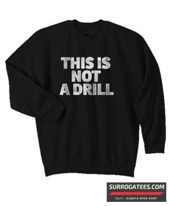 This Is Not A Drill matching Sweatshirt
