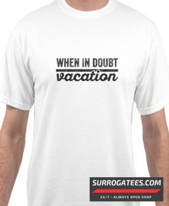 When in Doubt Vacation matching T Shirt
