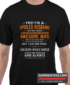 Yes I'm a spoiled husband but not yours I'm the property of a freaking awesome wife matching shirt