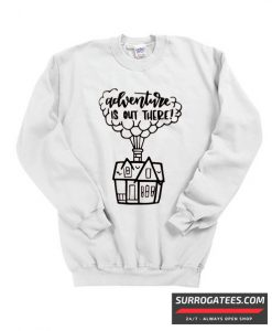 Adventure is out there Matching Sweatshirt