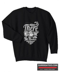 There Are No Rules matching Sweatshirt