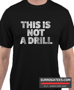 This Is Not A Drill Matching T Shirt
