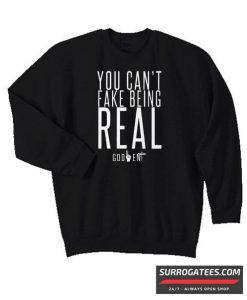 YOU CAN'T FAKE BEING REAL Matching Sweatshirt