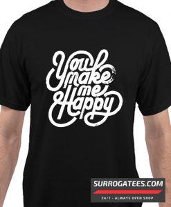 You Make me Happy Matching T Shirt