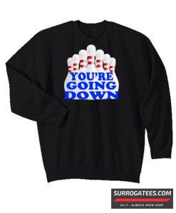 You're Going Down Matching Sweatshirt