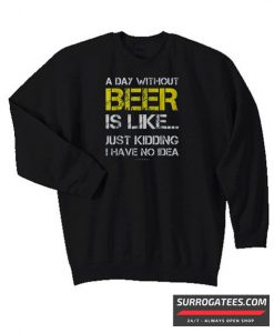 A Day Without Beer Matching Sweatshirt