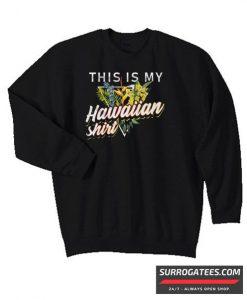 This Is My Hawaiian Matching Sweatshirt