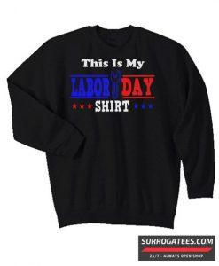 This Is My Labor Day Matching Sweatshirt