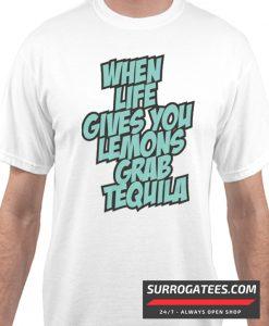 When Life Gives You Lemons Grab Tequila Matching T Shirt