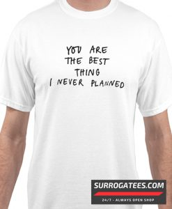 You Are The Best Things I've Never Planned Matching T ShirtYou Are The Best Things I've Never Planned Matching T Shirt